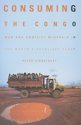 Consuming the Congo By Eichstaedt, Peter